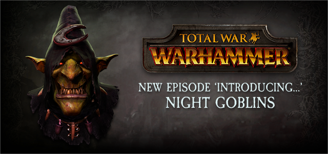 Introducing Total War: Warhammer's Night Goblins
