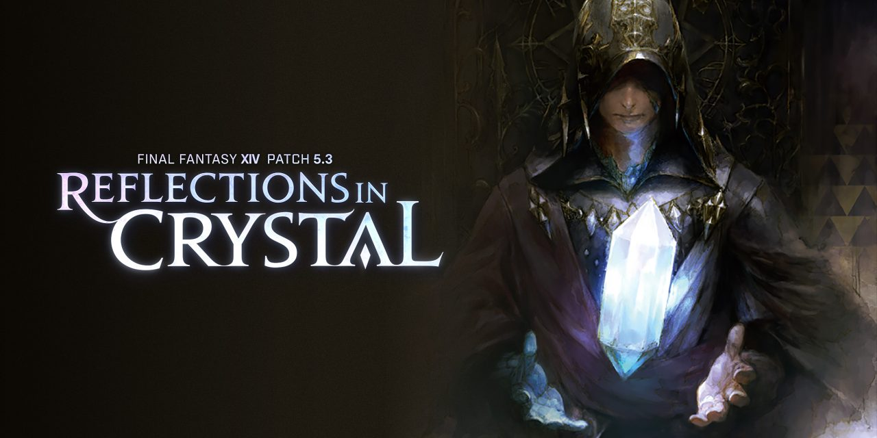 Final Fantasy 14 Patch 5.3 – Reflections in Crystal Out Now